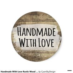 Handmade With Love Rustic Wood Product Packaging Classic Round Sticker - #handmade #business #marketing #rustic #wood