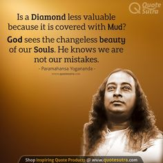 Is a Diamond less valuable because it is covered with Mud? God sees the changeless beauty of our souls. Wisdom Quotes, Quotes To Live By, Life Quotes, Consciousness Quotes, Higher Consciousness, Yogananda Quotes, Genius Quotes, Buddhist Quotes, Philosophy Quotes