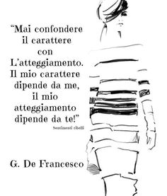 Carattere e atteggiamento. Verona, Quotes About Everything, Literary Quotes, My Mood, True Words, Words Quotes, Life Lessons, Quotations, Best Quotes