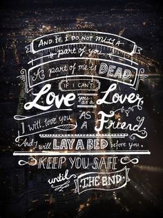 If I cannot love you as a lover, then I will love you as a friend.