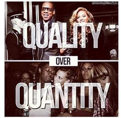 Quality over quantity. That's why I love my hubby!!