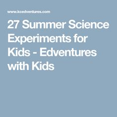 27 Summer Science Experiments for Kids - Edventures with Kids