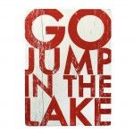 Go Jump in the Lake Wall Art