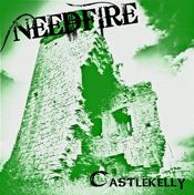 Needfire- Castlekelly (2011)- Needfire's 5th release. A limited 2 track single released August 2011.