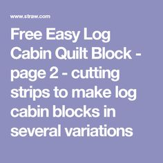 Free Easy Log Cabin Quilt Block - page 2 - cutting strips to make log  cabin blocks in several variations