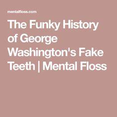 The Funky History of George Washington's Fake Teeth | Mental Floss