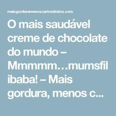 O mais saudável creme de chocolate do mundo – Mmmmm…mumsfilibaba! – Mais gordura, menos carboidratos!
