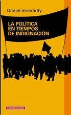 Innerarity, Daniel: La política en tiempos de indignación Barcelona: Galaxia Gutenberg, 2015, 357 p.