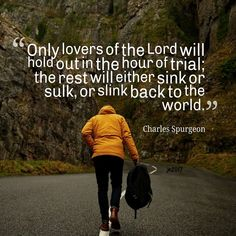 Only lovers of the Lord will hold out in the hour of trial.. Charles Spurgeon