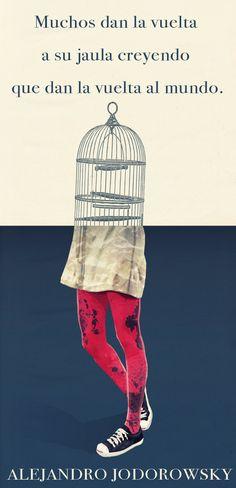 Muchos dan la vuelta a su jaula creyendo que dan la vuelta al mundo