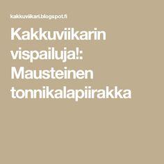 Kakkuviikarin vispailuja!: Mausteinen tonnikalapiirakka