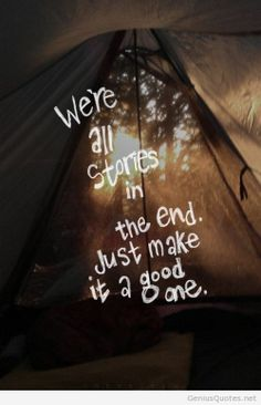 Quote: We are all stories in the end. Just make it a good one.