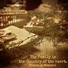 Family is the Country of the heart. Giuseppe Mazzani