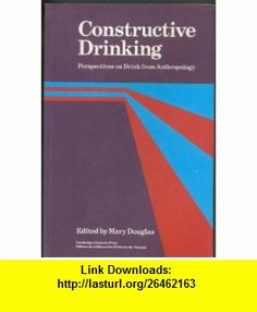 Constructive Drinking Perspectives on Drink from Anthropology (MSH International Commission on the Anthropology of Food) (9780521406444) Mary Douglas , ISBN-10: 0521406447  , ISBN-13: 978-0521406444 ,  , tutorials , pdf , ebook , torrent , downloads , rapidshare , filesonic , hotfile , megaupload , fileserve