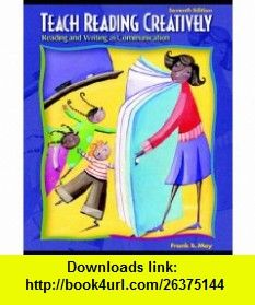 Teach Reading Creatively Reading and Writing as Communication (7th Edition) (9780131713796) Frank B. May , ISBN-10: 0131713795  , ISBN-13: 978-0131713796 ,  , tutorials , pdf , ebook , torrent , downloads , rapidshare , filesonic , hotfile , megaupload , fileserve