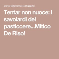 Tentar non nuoce: I savoiardi del pasticcere...Mitico De Riso!