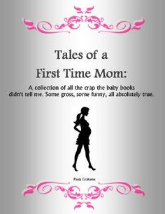 Amazon.com: Tales of a First Time Mom: A collection of all the crap the baby books didn't tell me. Some gross, some funny, all absolutely true. eBook: Paula Grahame: Kindle Store