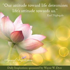 """Our attitude toward life determines life's attitude towards us."" ~Earl Nightgale"