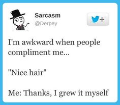 I'm awkward when people compliment me...