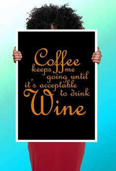 Coffee keeps me going until it's acceptable to drink wine!
