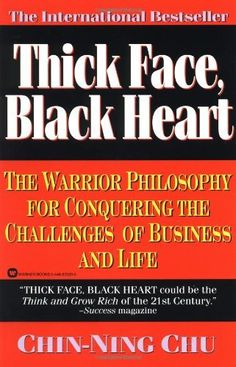 Thick Face, Black Heart: The Warrior Philosophy for Conquering the Challenges of Business and Life by Chin-Ning Chu, http://www.amazon.com/dp/0446670200/ref=cm_sw_r_pi_dp_UCOFqb03Z47Y7