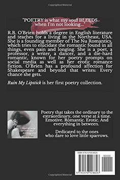 Poetry is what my soul bleeds when I'm not looking... Back cover of Ruin My Lipstick in print, sensual, romantic, and erotic poetry