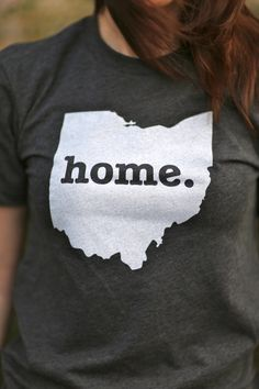 The Home. T - Ohio Home T, $25.00 (http://www.thehomet.com/ohio-home-t-shirt/)  Oh goodness i really want this shirt.