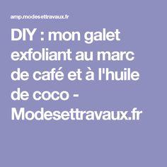 DIY : mon galet exfoliant au marc de café et à l'huile de coco - Modesettravaux.fr