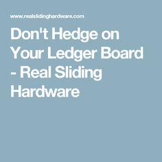 Don't Hedge on Your Ledger Board - Real Sliding Hardware