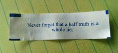 Never forget that a half truth is a whole lie. 20 Inspirational Fortune Cookie Quotes On Life For Facebook And Tumblr