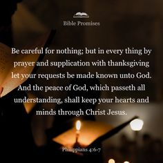 Do not be anxious about anything, but in everything, by prayer and petition, with thanksgiving, present your requests to God. And the peace of God, which transcends all understanding, will guard your hearts and your minds in Christ Jesus.
