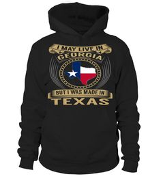 I May Live in Georgia But I Was Made in Texas #Texas