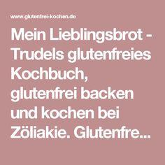 Mein Lieblingsbrot - Trudels glutenfreies Kochbuch, glutenfrei backen und kochen bei Zöliakie. Glutenfreie Rezepte, laktosefreie Rezepte, glutenfreies Brot
