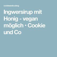 Ingwersirup mit Honig - vegan möglich • Cookie und Co