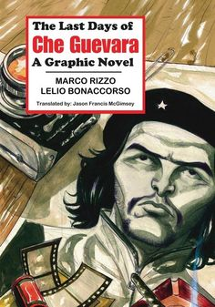 """The Last Days of Che Guevara"" Marks Another Milestone for Red Quill Books Che Guevara Tattoo, International Symbols, Ernesto Che, Writer Tips, Fidel Castro, Classic Literature, Guerrilla, Revolutionaries, Love Book"
