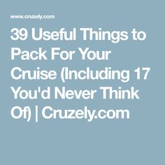 39 Useful Things to Pack For Your Cruise (Including 17 You'd Never Think Of) | Cruzely.com