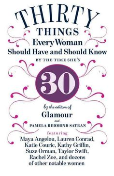 Thirty Things Every Woman Should Have and Should Know by the Time She's 30.