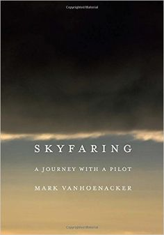 Skyfaring: A Journey with a Pilot: Mark Vanhoenacker: 9780385351812: Amazon.com: Books