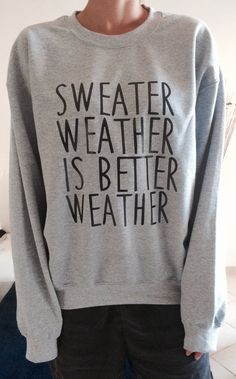 Sweater Weather is better Weather sweatshirt jumper gift cool fashion girls UNISEX sizing women sweater funny cute teens dope teenagers - Pepino Ladies Fashionista Sweatshirt Outfit, Grey Sweatshirt, Graphic Sweatshirt, Outfit Jeans, Sweater Outfits, Sweat Shirt, Graphic Tees, Cute Sweaters, Cute Shirts