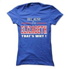 Because Im Elizabeth Thats Why - hoodie for teens #tshirt art #tshirt packaging