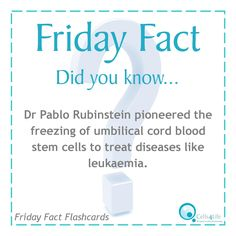 Friday Fact: Dr Pablo Rubinstein pioneered the freezing of umbilical cord blood stem cells to treat diseases like leukaemia.