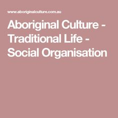 Aboriginal Culture - Traditional Life - Social Organisation Social Organization, Aboriginal Culture, Cultural Diversity, First Contact, Growing Up, Australia, Traditional, Group, History