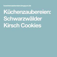 Küchenzaubereien: Schwarzwälder Kirsch Cookies
