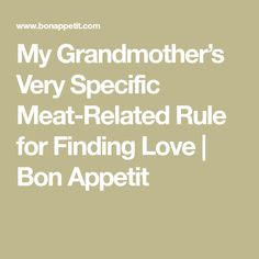 My Grandmother's Very Specific Meat-Related Rule for Finding Love | Bon Appetit
