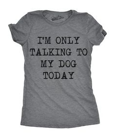 57095fb7 Look at this #zulilyfind! Heather Dark Gray 'Talking To My Dog Today'