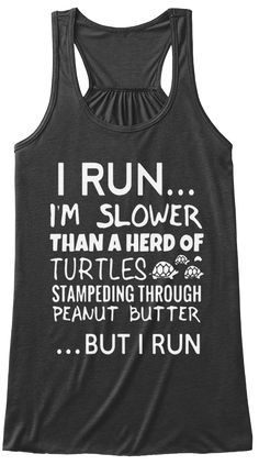 I Run... I'm Slower Than A Herd Of Turtles Stampeding Through Peanut Butter... But I Run Dark Grey Heather T-Shirt Front