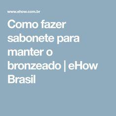Como fazer sabonete para manter o bronzeado | eHow Brasil