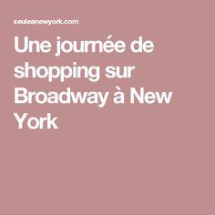 Une journée de shopping sur Broadway à New York