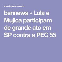 bsnnews     » Lula e Mujica participam de grande ato em SP contra a PEC 55