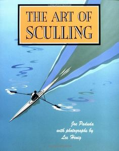 The Art of Sculling Joe Paduda 0071580107 9780071580106 The Art of Sculling provides novice and experienced scullers with a comprehensive, illustrated guide to the equipment, techniques, and physiology of the sport. Rowing Workout, Rowing Club, Home Sport, Mcgraw Hill, Small Boats, Outdoor Recreation, Book Recommendations, Step By Step Instructions, Illustrations
